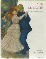 SUR LE MOTIF : LES IMPRESSIONNISTES - TRIOMPHE DE LA COULEUR -1964- PEINTURE ART