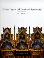 Il Coro ligneo del Duomo di Spilimbergo 1475-1477 - Arti Grafiche Friulane 1997