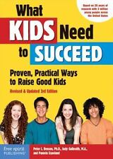 What Kids Need to Succeed: Proven, Practical Ways to Raise Good Kids Revised &