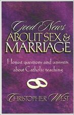 Good News About Sex and Marriage: Answers to Your Honest Questions About Catholi