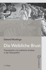 Die Weibliche Brust : Theoretische und Praktische Ansaetze in der Osteopathie...