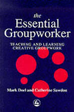 The Essential Groupworker: Teaching and Learning Creative Groupwork, Doel, Mark