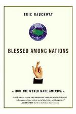 Blessed among Nations : How the World Made America by Eric Rauchway (2007,...