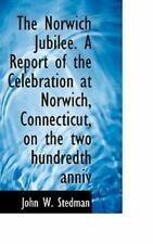 The Norwich Jubilee. A Report Of The Celebration At Norwich, Connecticut, On .