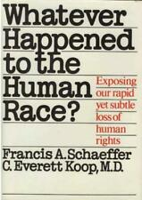 Whatever Happened to the Human Race? by Francis A. Schaeffer and C. Everett...