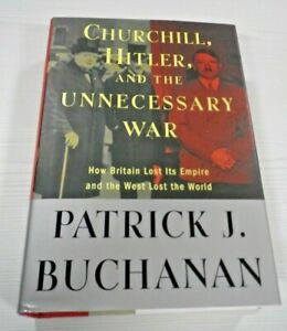 Churchill, Hitler, and The Unnecessary War: How Britain Lost Its Empire Hardback