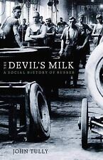 The Devil's Milk: A Social History Of Rubber: By John Tully