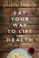 Eat Your Way to Life and Health : Unlock the Power of the Holy Communion, Har...