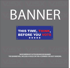This time think before you vote Vinyl Banner yard sign 2020 President Campaign