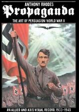 PROPAGANDA : THE ART OF PERSUASION WWII AN ALLIED AXIS VISUAL RECORD 1933-1945