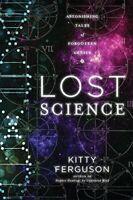 Lost Science: Astonishing Tales of Forgotten Genius by Kitty Ferguson Book The