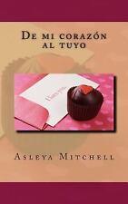 De Mi Corazón Al Tuyo by Asleya Mitchell (2016, Paperback)
