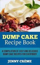 Dump Cake Recipe Book: a Compilation of 30+ Easy and Delicious Dump Cake...