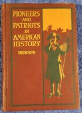 Pioneers and Patriots in Early American History By Dickson - Antique 1915 Book