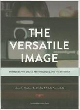 The Versatile Image : Photography, Digital Technologies and the Internet...