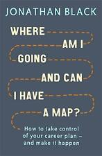 Where am I Going and Can I Have a Map?: How to take control of your career plan