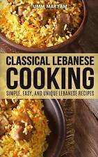 NEW Classical Lebanese Cooking: Simple, Easy, and Unique Lebanese Recipes