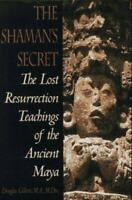 Shaman's Secret : The Lost Resurrection Teachings of the Ancient Maya Hardcover