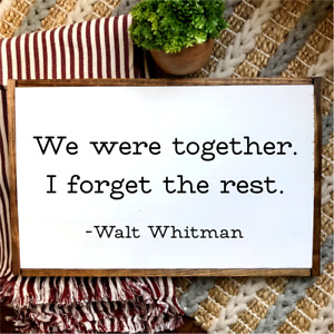 """""""WE WERE TOGETHER. I FORGET THE REST."""" Walt Whitman LARGE Wood Sign Farmhouse"""