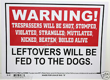 """WARNING KEEP OUT SIGN 9""""X12"""" NO TRESPASSING WILL BE SHOT LEFTOVERS FED TO DOGS"""
