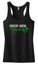 SWEAT NOW SEXY LATER RACERBACK TANK TOP SHIRT EXERCISE FITNESS WORK OUT CROSSFIT