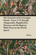 The Furniture of the Georgian Period - From 1715 Through Chippendale, Hepplewhit