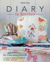 Diary in Stitches : 65 Charming Motifs, 6 Fabric & Thread Projects to Bring Y...