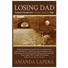 Losing Dad : Paranoid Schizophrenia: a Family's Search for Hope by Amanda...