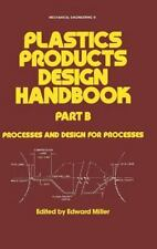 Plastic Products Design Handbook Vol. 8 : Processes and Design for Processes...