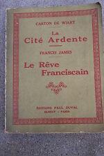 LA CITE ARDENTE CARTON DE WIART + LE RÊVE FRANCISCAIN FRANCIS JAMES éd.P.DUVAL