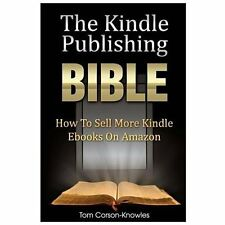 The Kindle Publishing Bible: How To Sell More Kindle Ebooks On Amazon: By Tom...