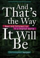 And That's the Way It Will Be: News and Information in a Digital World Fast Tra