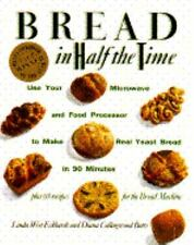 Bread In Half The Time: Use Your Microwave and Food Processor to Make Real Yeast