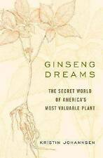 NEW Ginseng Dreams: The Secret World of America's Most Valuable Plant