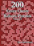 200 Crazy Clever Kakuro Puzzles - Volume 2: By Dave LeCompte
