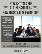Straight Talk for College Seniors... How to Get a High Paying Job by John...