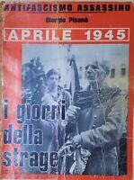 Antifascismo Assassino - G. Pisanò - Aprile 1945 I giorni della strage ed. 1975