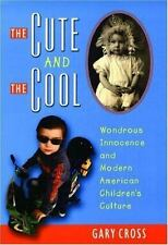 The Cute and the Cool : Wondrous Innocence and Modern American Children's...