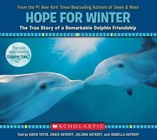 Hope for Winter : The True Story of a Remarkable Dolphin Friendship by David...