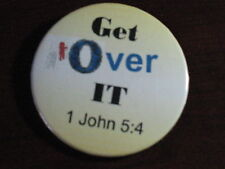 """RELIGIOUS/INSPIRATIONAL/MOTIVATIONAL- """"GET OVER IT"""" BADGE/MAGNET BUTTON- NEW!!"""