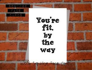 You're fit, by the way