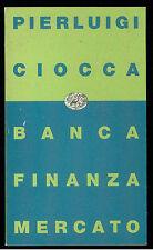 CIOCCA PIERLUIGI BANCA FINANZA MERCAT0 EINAUDI 1991 CONTEMPORANEA 64 ECONOMIA