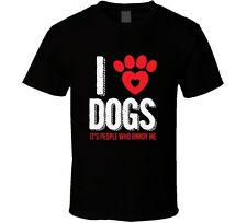 I love Dogs It's People Who Annoy Me T Shirt