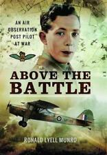 Above the Battle: An Air Observation Post Pilot at War by Munro, Ronald Lyell |