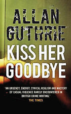 Kiss Her Goodbye, Allan Guthrie | Paperback Book | Acceptable | 9781846970054