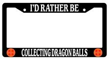 Black License Plate Frame I'd Rather Be Collecting Dragon Balls Auto Accessory