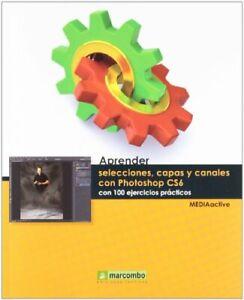 Aprender selecciones, capas y canales con Photoshop CS6 (APRENDER...CON 100 EJE