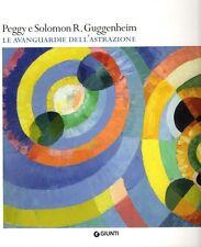 Peggy e Solomon R. Guggenheim Le avanguardie dell'astrazione Giunti Editore 2010