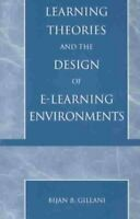 Learning Theories and the Design of E-Learning Environments, Paperback by Gil...