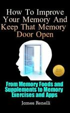 How to Improve Your Memory and Keep That Memory Door Open : From Memory Foods...